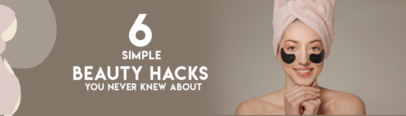 6 simple beauty hacks you never knew about